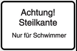 Achtung! Steilkante - Nur für Schwimmer