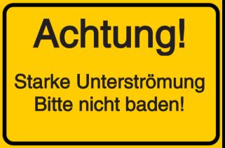 Achtung! Starke Unterströmung - Bitte nicht baden!
