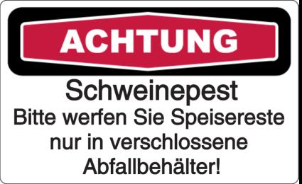 Achtung Schweinepest - Bitte werfen Sie Speisereste nur in verschlossene Abfallbehälter!